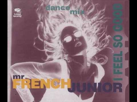 Mr French Junior - I Feel So Good