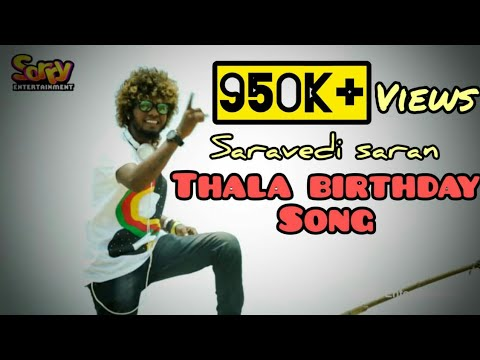 Thala birthday song - Saravedi Saran | D