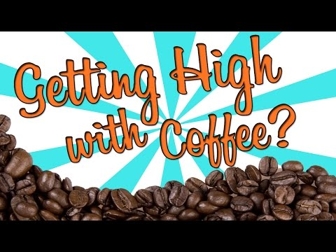 GETTING HIGH WITH COFFEE??