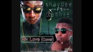 Shaydee ft Dhamhie My Love rmx(cover)(2013)