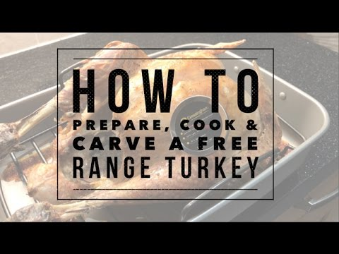 How To Prepare Cook Carve Free Range Turkey