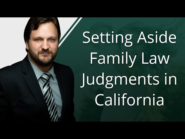 Setting Aside Family Law Judgments In California