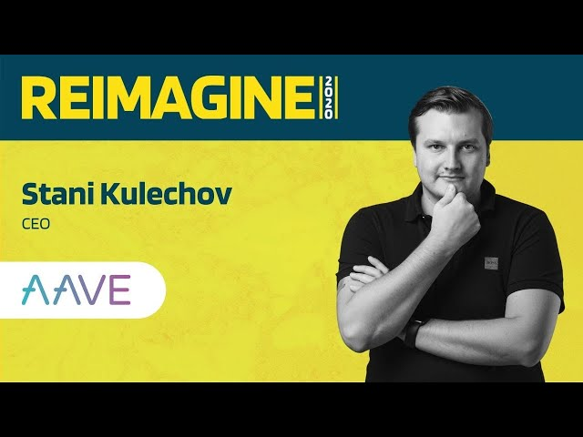 REIMAGINE 2020 v2.0 - Stani Kulechov - Aave - Flash Loans & Future of Aave