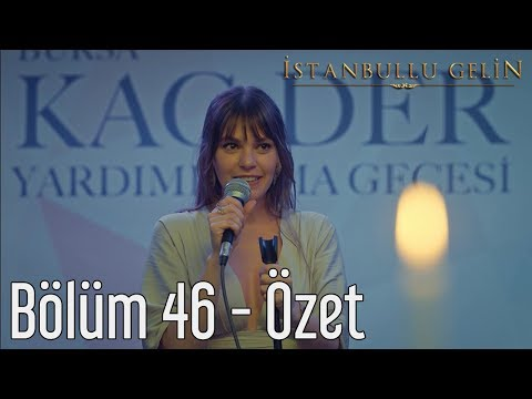 İstanbullu Gelin 46. Bölüm - Özet