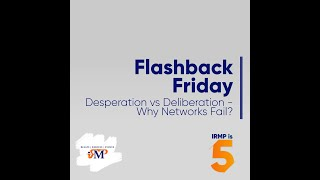 Desperation vs Deliberation - Why Networks Fail #FlashbackFriday