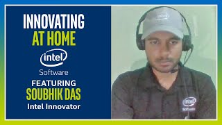 Soubhik Das | Innovating at Home | Intel Software