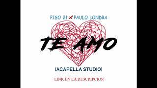 Piso 21 Ft. Paulo Londra Te Amo ACAPELLA STUDIO.mp3
