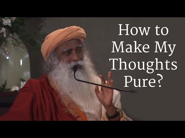How to Make My Thoughts Pure? - Sadhguru