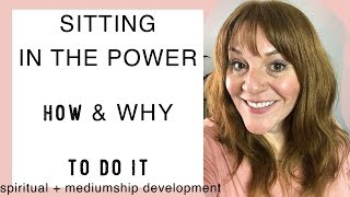 Sitting In The Power - How & Why we do it for Mediumship Development