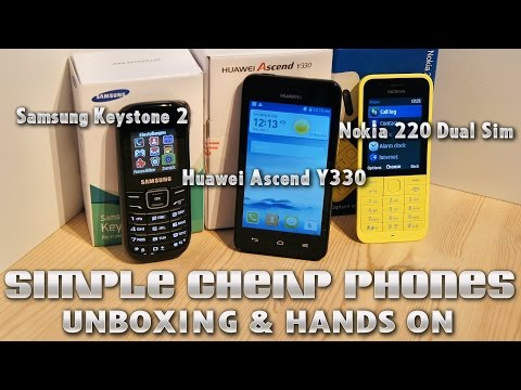 Basic & Cheap Phones! Huawei Ascend Y330 / Nokia 220 Dual SIM / Samsung Keystone 2 E1200i