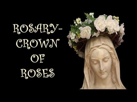 Rosary- Crown of Roses. (What happens when we say the Holy Rosary?)