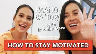 how-to-stay-motivated-paano-ba-39to-with-isabelle-daza