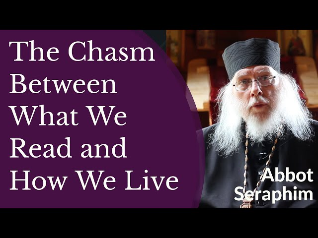 Abbot Seraphim - The Chasm Between What We Read and How We Live