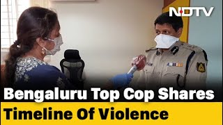 Bengaluru Police Commissioner Speaks To NDTV On How The Violence Started