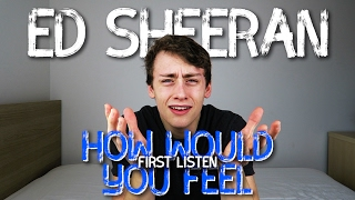 Ed Sheeran | How Would You Feel (Paean) - First Listen