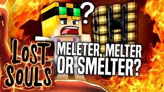 Minecraft - MELETER, MELTER OR SMELTER? - Lost Souls #21