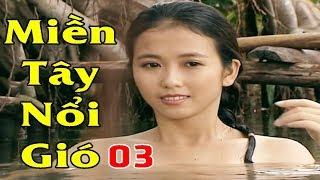 Miền Tây Nổi Gió - Tập 3   Phim Việt Nam Mới Hay Nhất