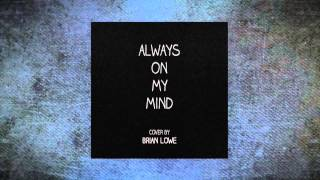 """Always On My Mind"" - Cover by Brian Lowe"