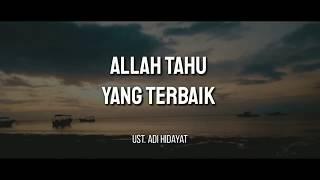 Download lagu Allah Tahu Yang Terbaik | Ust. Adi Hidayat ceramah singkat