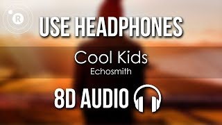 Echosmith - Cool Kids (8D AUDIO)