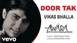 Door Tak - Awara   Vikas Bhalla   Official Hindi Pop Song