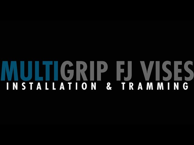 Step 1: MultiGrip FJ Vises - Installation and Tramming