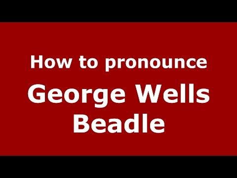 How to pronounce George Wells Beadle (American English/US) - PronounceNames.com