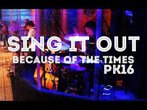 Sing It Out // Because of the Times PK 2016