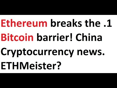 Ethereum breaks the .1 Bitcoin barrier! China Cryptocurrency news. ETHMeister?