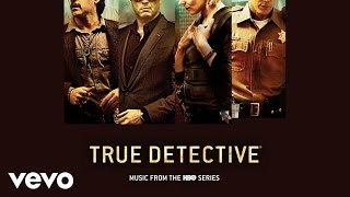 True Detective (Music from the HBO Series) - Lera Lynn - The Only Thing Worth Fighting For