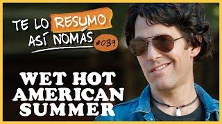 Wet Hot American Summer | Te Lo Resumo Así Nomás #39