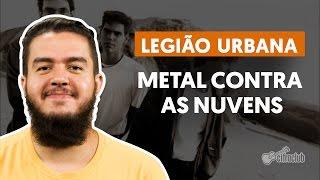 Metal Contra As Nuvens - Legião Urbana (aula de violão)