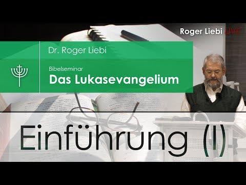 Dr. Roger Liebi - Das Lukasevangelium   Einführung Kapitel 1-5 (I)