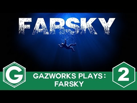 GazWorks Plays - FarSky Part 2 - Que the ominous cello music...