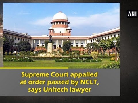 Supreme Court appalled at order passed by NCLT, says Unitech lawyer - Delhi News