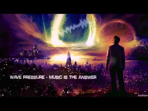Wave Pressure - Music Is The Answer [HQ Edit]