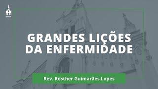 Grandes Lições Da Enfermidade - Rev. Rosther Guimarães Lopes - Culto Noturno - 22/03/2020