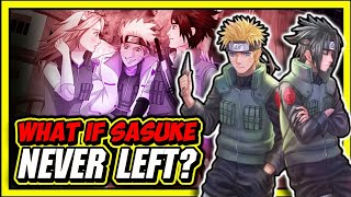 What If Sasuke Never Left Konoha!?
