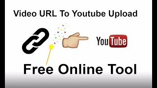 How to upload Videos To YouTube From URL (Easy Way)