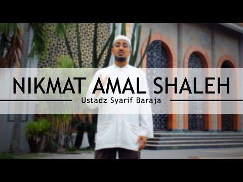 Nikmat Amal Shaleh - Ustadz Syarif Baraja