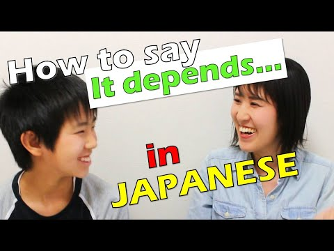 "How to say ""it depends"" in japanese"