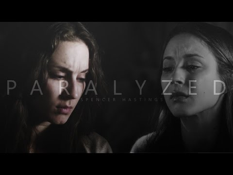 spencer hastings | paralyzed