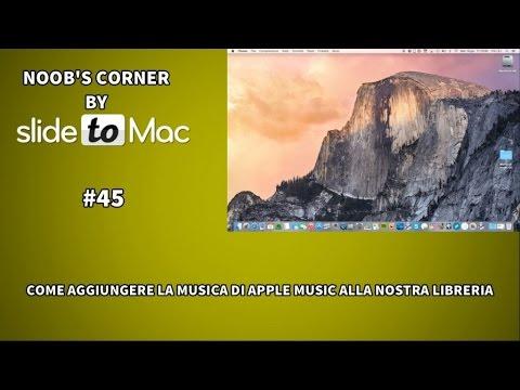 Come aggiungere la musica di Apple Music alla nostra libreria - Noob's Corner Mac #45