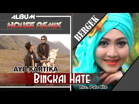 AYU KARTIKA -  BINGKAI HATE ( Albmum Remix House Bergek Gini - Gitu )