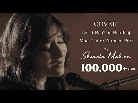 Let It Be (The Beatles) - Maa (Taare Zameen Par) : a Cover by Shweta Mohan