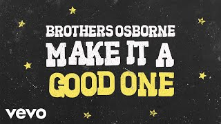 Brothers Osborne Make It A Good One