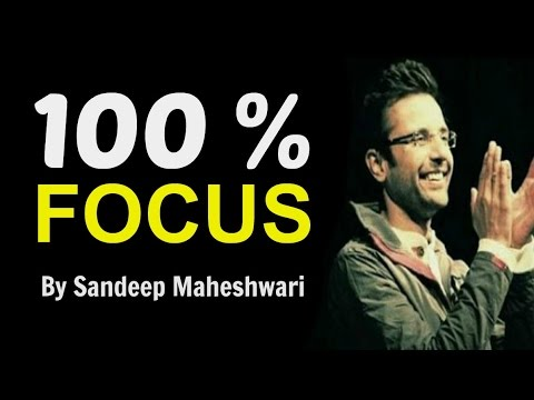 100 % FOCUS – By Sandeep Maheshwari (Latest 2016 – 2017 Motivational Speech)
