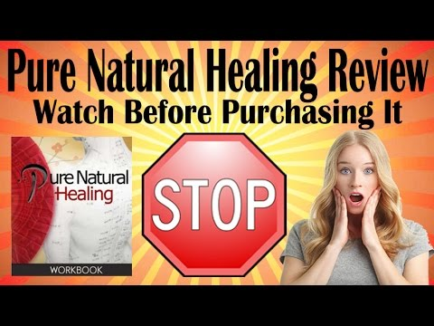 Pure Natural Healing Review - Watch Before Purchasing Pure Natural Healing