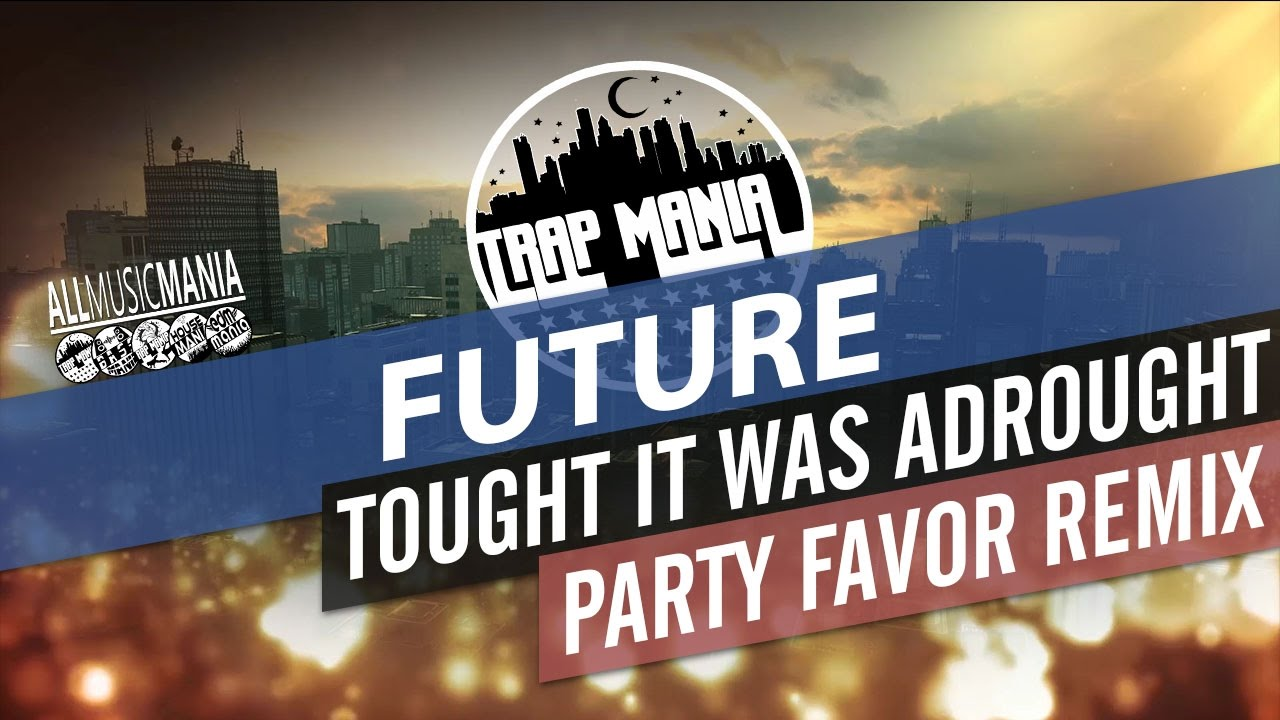610b94838561fa FUTURE - Thought It Was A Drought (PARTY FAVOR Remix) - YouTube