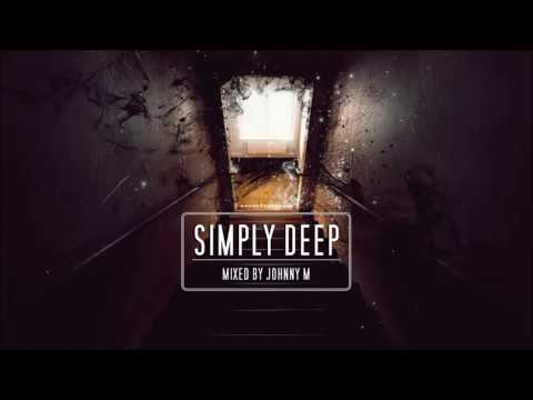 Simply Deep | Underground & Atmospheric Deep House Set | 2017 Mixed By Johnny M
